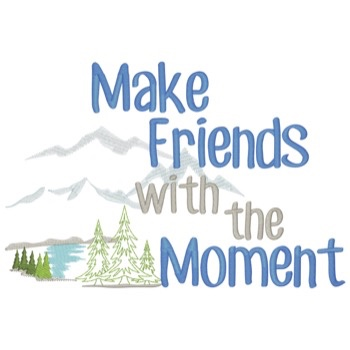Make Friends With The Moment